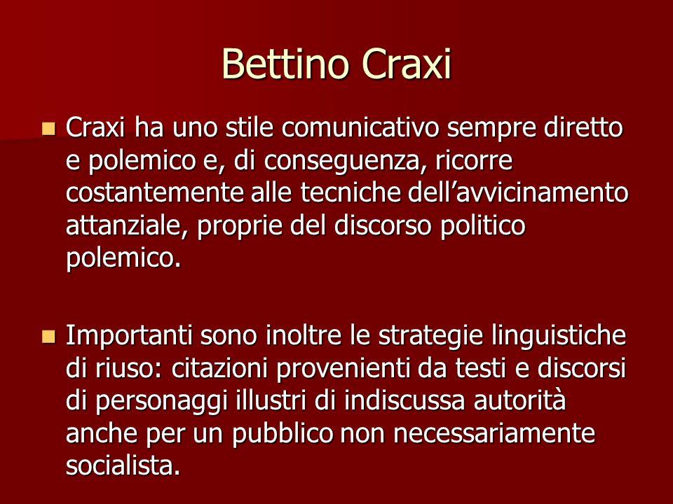 Bettino Craxi Craxi ha uno stile comunicativo sempre diretto e polemico e, di conseguenza, ricorre costantemente alle tecniche dellavvicinamento attan