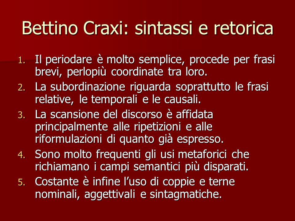 Bettino Craxi: sintassi e retorica 1. Il periodare è molto semplice, procede per frasi brevi, perlopiù coordinate tra loro. 2. La subordinazione rigua