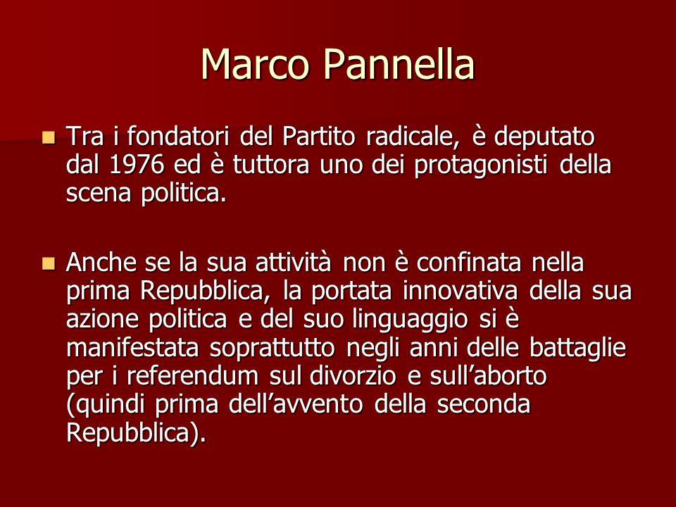 Marco Pannella Tra i fondatori del Partito radicale, è deputato dal 1976 ed è tuttora uno dei protagonisti della scena politica. Tra i fondatori del P