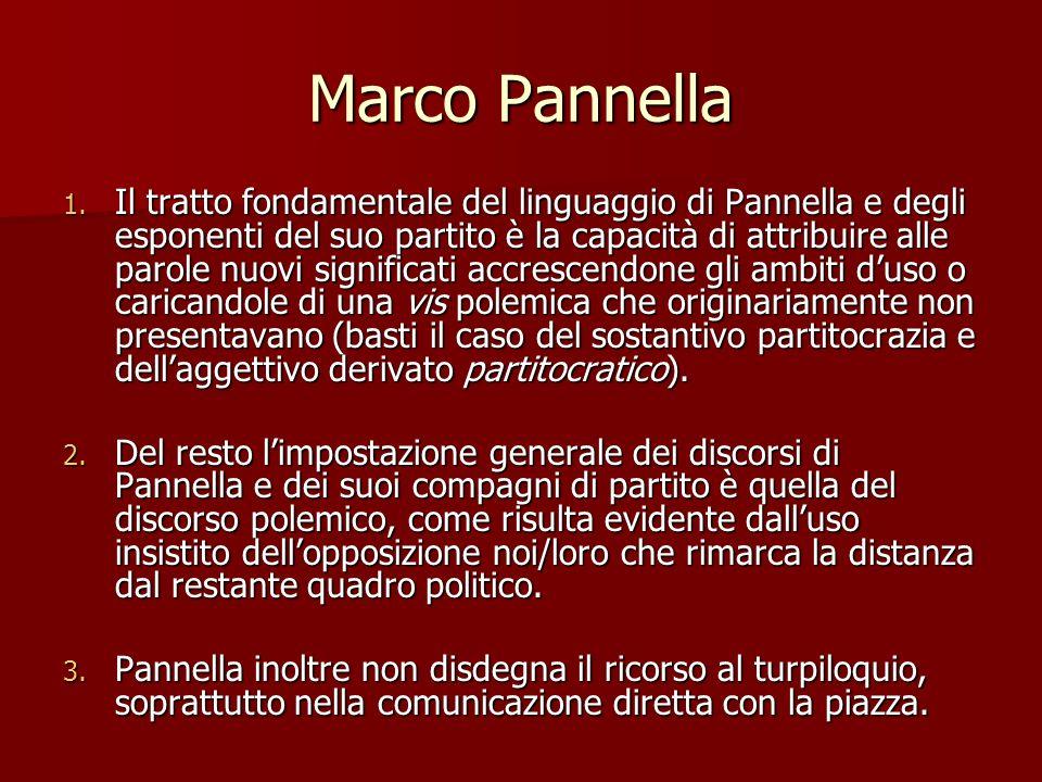 Marco Pannella 1. Il tratto fondamentale del linguaggio di Pannella e degli esponenti del suo partito è la capacità di attribuire alle parole nuovi si