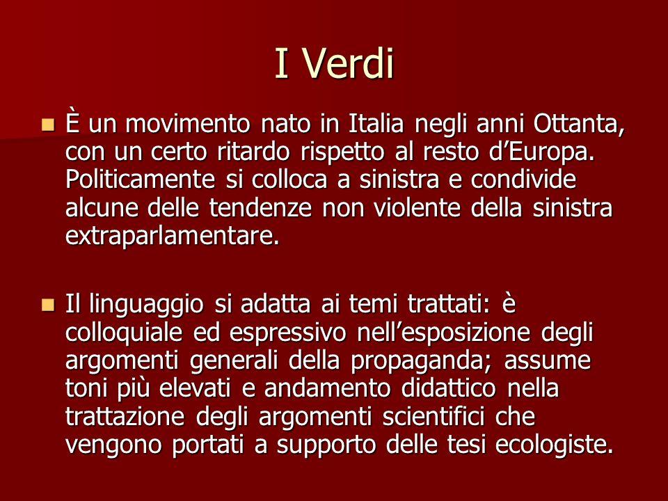 I Verdi È un movimento nato in Italia negli anni Ottanta, con un certo ritardo rispetto al resto dEuropa. Politicamente si colloca a sinistra e condiv