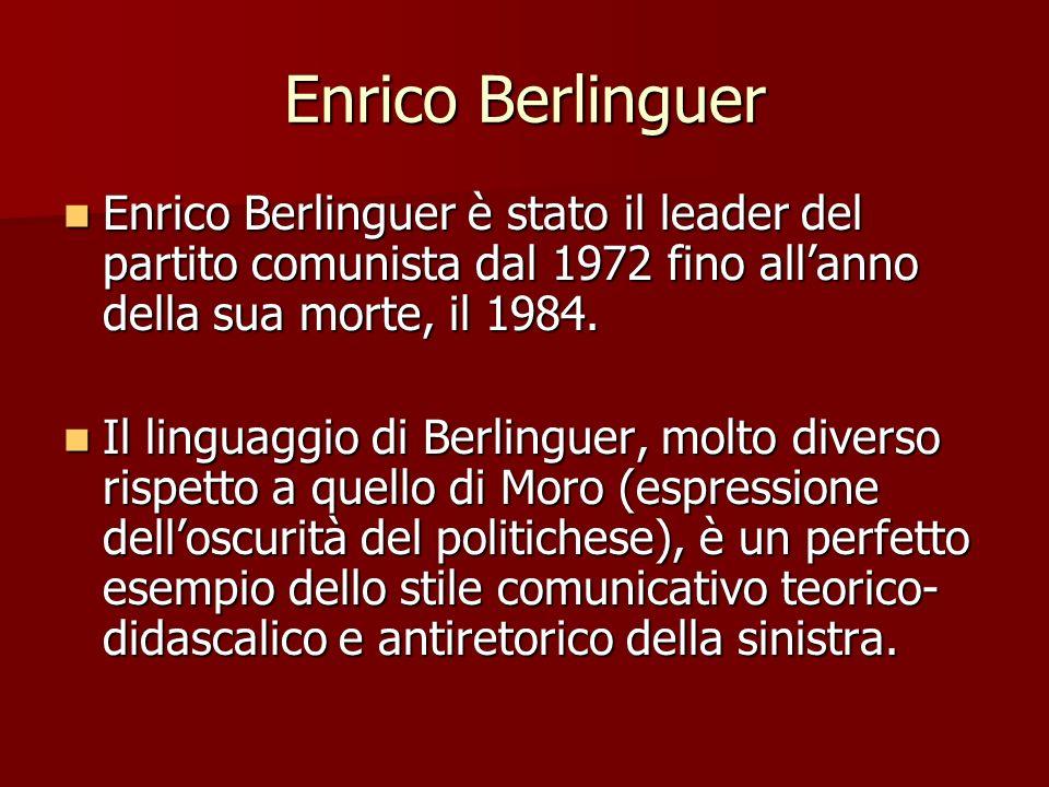 Enrico Berlinguer Enrico Berlinguer è stato il leader del partito comunista dal 1972 fino allanno della sua morte, il 1984. Enrico Berlinguer è stato