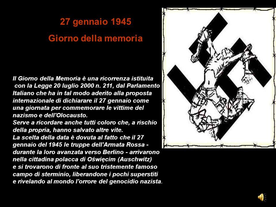 27 gennaio 1945 Giorno della memoria Il Giorno della Memoria è una ricorrenza istituita con la Legge 20 luglio 2000 n. 211, dal Parlamento Italiano ch
