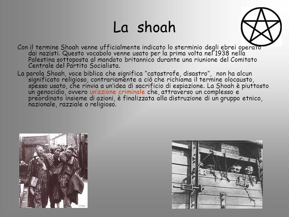 La shoah Con il termine Shoah venne ufficialmente indicato lo sterminio degli ebrei operato dai nazisti. Questo vocabolo venne usato per la prima volt