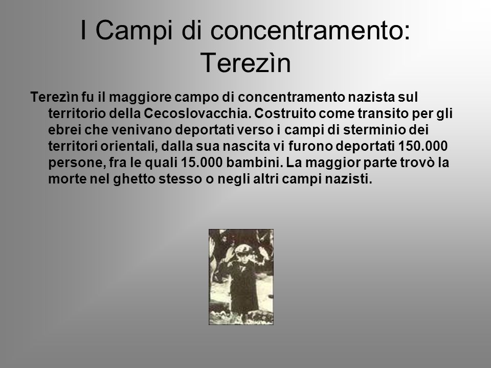 I Campi di concentramento: Terezìn Terezìn fu il maggiore campo di concentramento nazista sul territorio della Cecoslovacchia. Costruito come transito