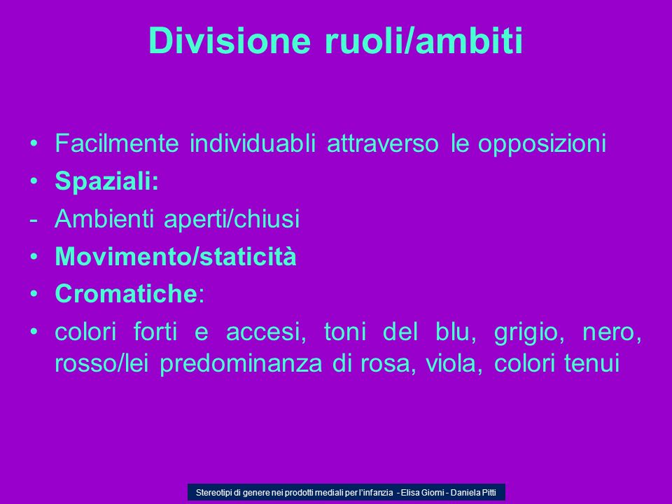 Divisione ruoli/ambiti Facilmente individuabli attraverso le opposizioni Spaziali: -Ambienti aperti/chiusi Movimento/staticità Cromatiche: colori fort