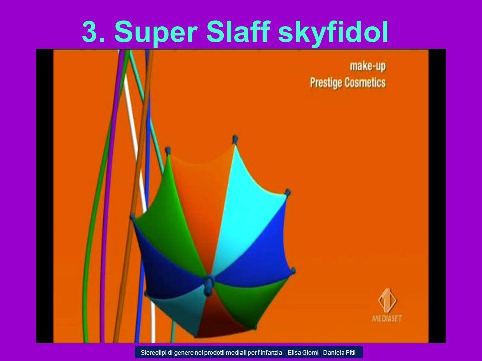 3. Super Slaff skyfidol Stereotipi di genere nei prodotti mediali per linfanzia - Elisa Giomi - Daniela Pitti