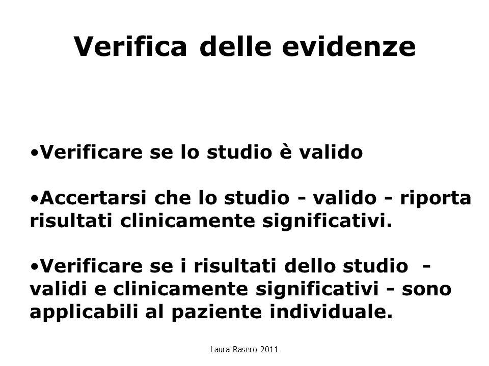 Verifica delle evidenze Laura Rasero 2011 Verificare se lo studio è valido Accertarsi che lo studio - valido - riporta risultati clinicamente signific