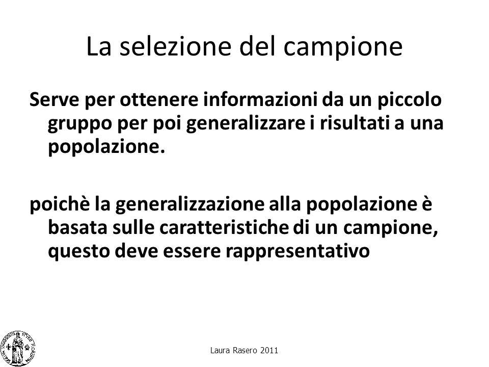 La selezione del campione Serve per ottenere informazioni da un piccolo gruppo per poi generalizzare i risultati a una popolazione. poichè la generali