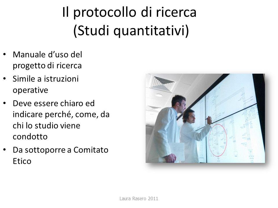 Il protocollo di ricerca (Studi quantitativi) Manuale duso del progetto di ricerca Simile a istruzioni operative Deve essere chiaro ed indicare perché