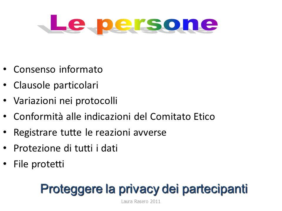Laura Rasero 2011 Consenso informato Clausole particolari Variazioni nei protocolli Conformità alle indicazioni del Comitato Etico Registrare tutte le