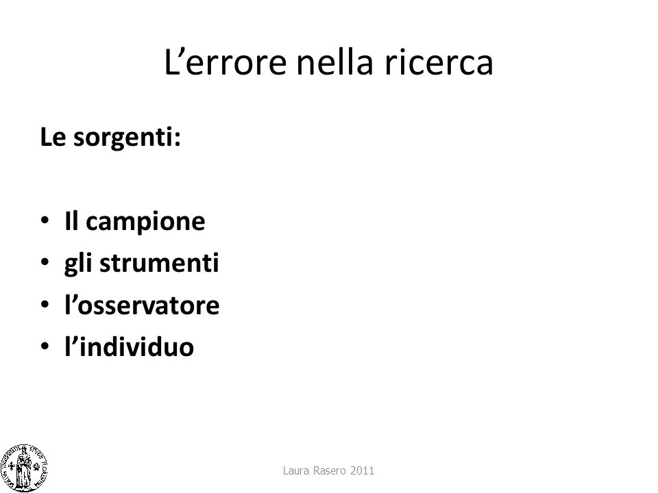 Lerrore nella ricerca Le sorgenti: Il campione gli strumenti losservatore lindividuo Laura Rasero 2011