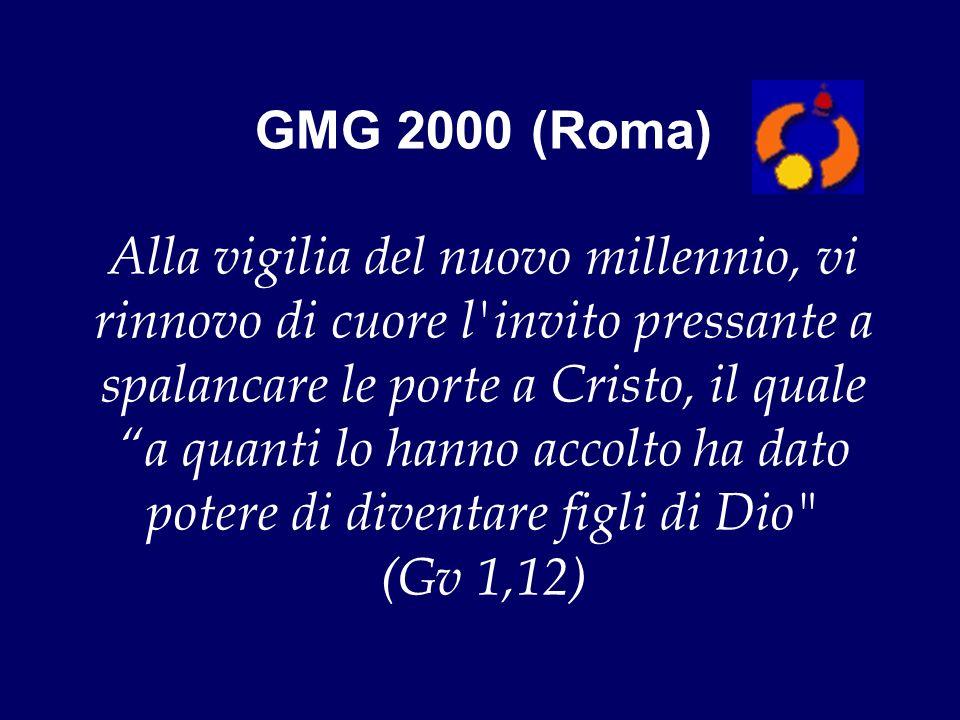 GMG 2000 (Roma) Alla vigilia del nuovo millennio, vi rinnovo di cuore l'invito pressante a spalancare le porte a Cristo, il quale a quanti lo hanno ac