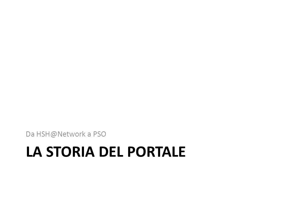 LA STORIA DEL PORTALE Da HSH@Network a PSO
