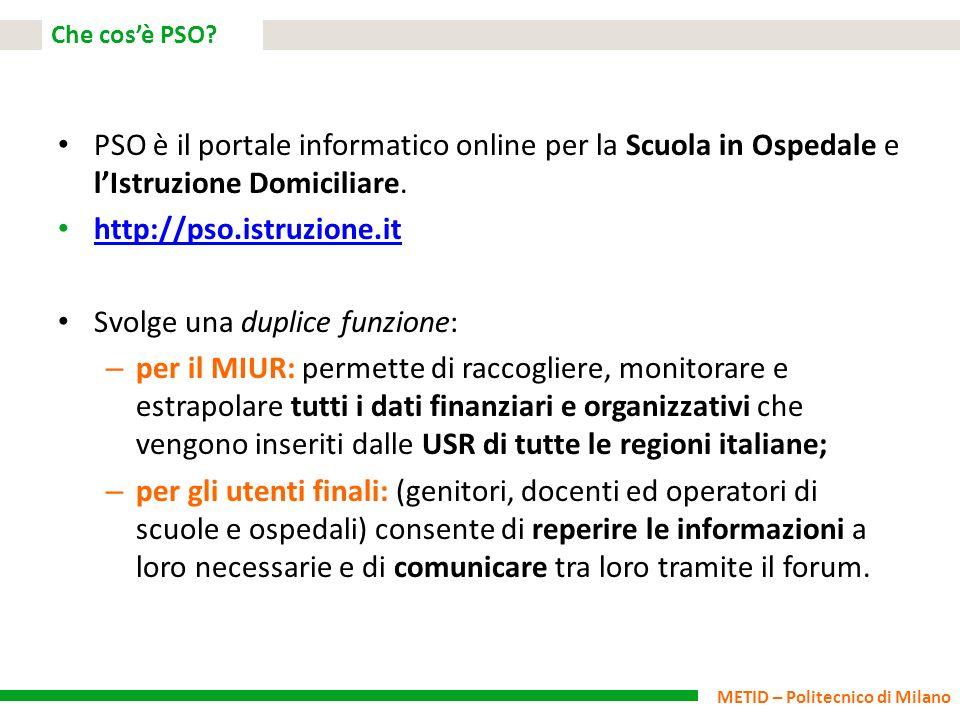 METID – Politecnico di Milano Che cosè PSO? PSO è il portale informatico online per la Scuola in Ospedale e lIstruzione Domiciliare. http://pso.istruz