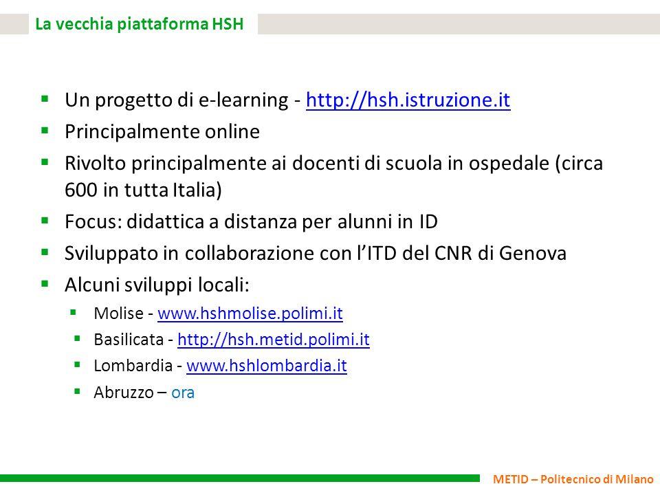 METID – Politecnico di Milano La vecchia piattaforma HSH Un progetto di e-learning - http://hsh.istruzione.ithttp://hsh.istruzione.it Principalmente o