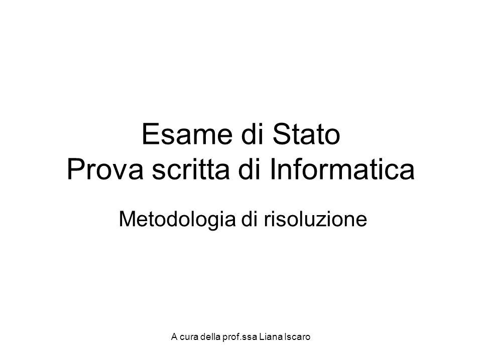 A cura della prof.ssa Liana Iscaro Esame di Stato Prova scritta di Informatica Metodologia di risoluzione