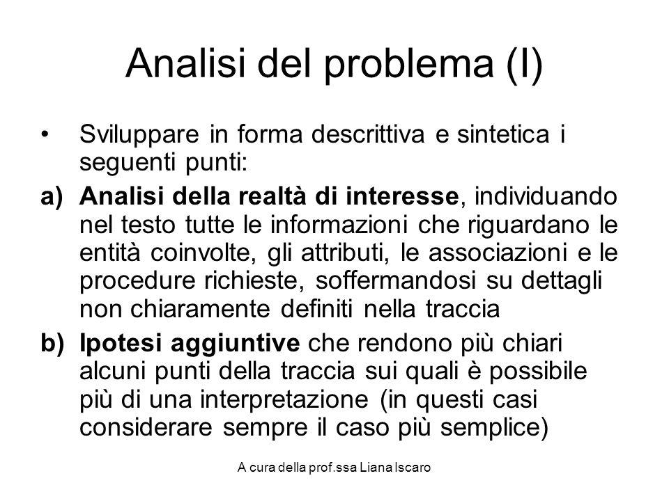 A cura della prof.ssa Liana Iscaro Analisi del problema (I) Sviluppare in forma descrittiva e sintetica i seguenti punti: a)Analisi della realtà di in