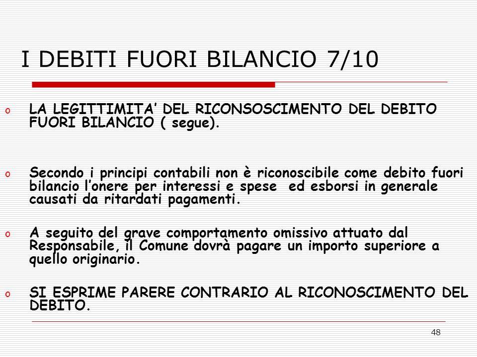48 o LA LEGITTIMITA DEL RICONSOSCIMENTO DEL DEBITO FUORI BILANCIO ( segue). o Secondo i principi contabili non è riconoscibile come debito fuori bilan