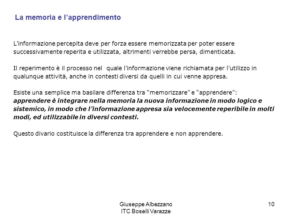Giuseppe Albezzano ITC Boselli Varazze 10 La memoria e lapprendimento Linformazione percepita deve per forza essere memorizzata per poter essere succe