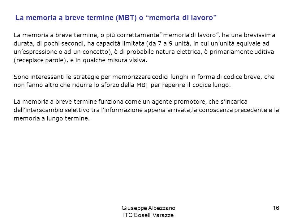 Giuseppe Albezzano ITC Boselli Varazze 16 La memoria a breve termine, o più correttamente memoria di lavoro, ha una brevissima durata, di pochi second