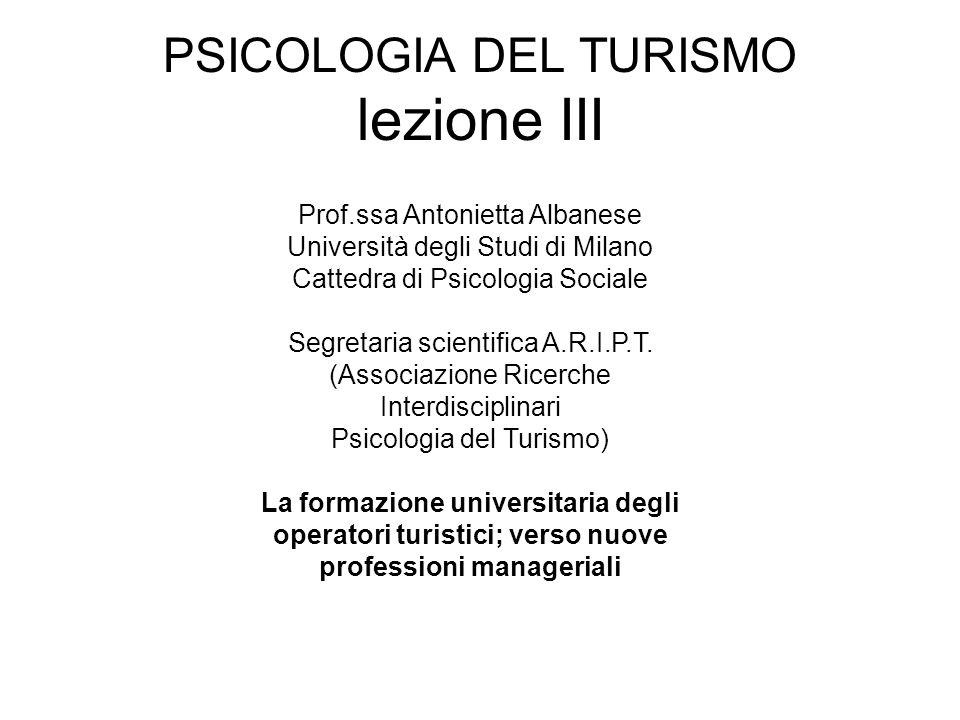 PSICOLOGIA DEL TURISMO lezione III Prof.ssa Antonietta Albanese Università degli Studi di Milano Cattedra di Psicologia Sociale Segretaria scientifica