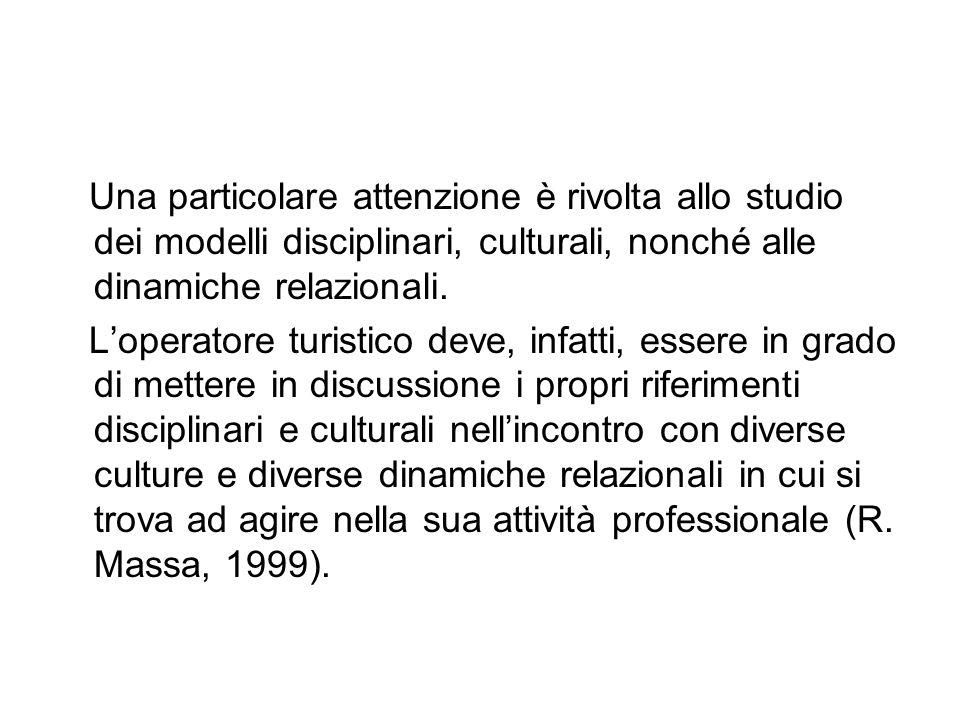 Una particolare attenzione è rivolta allo studio dei modelli disciplinari, culturali, nonché alle dinamiche relazionali. Loperatore turistico deve, in
