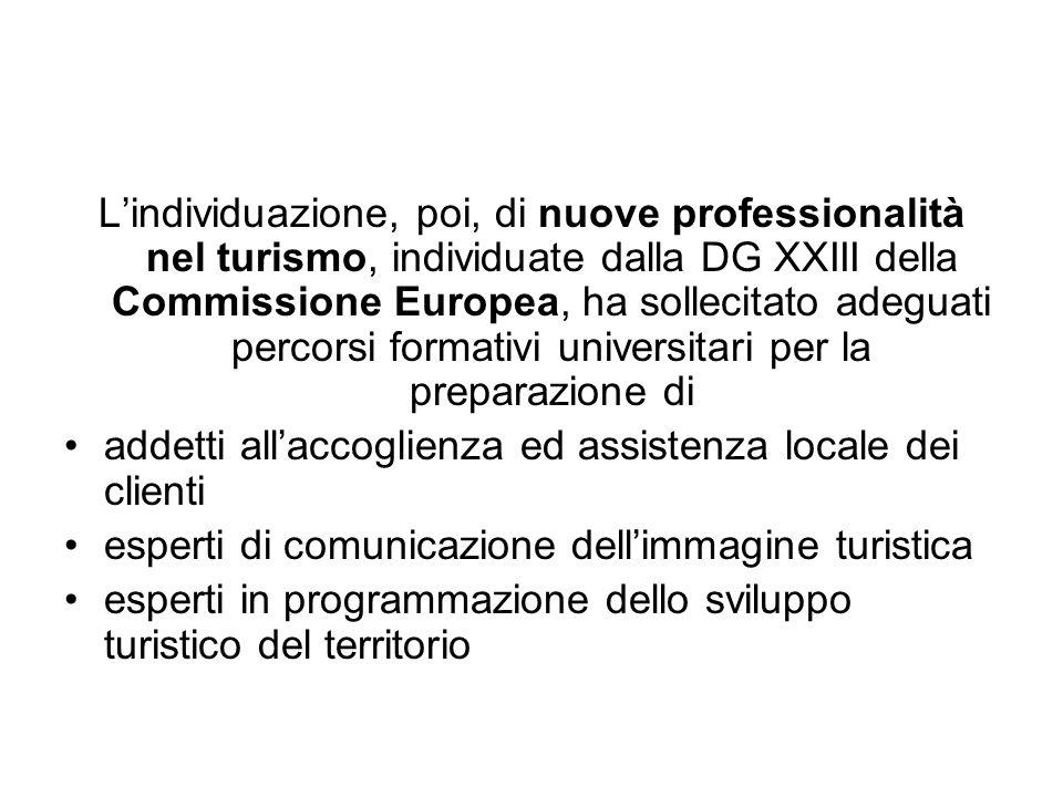 Lindividuazione, poi, di nuove professionalità nel turismo, individuate dalla DG XXIII della Commissione Europea, ha sollecitato adeguati percorsi for