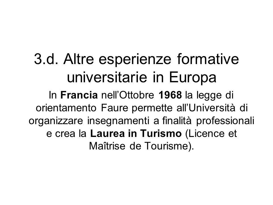 3.d. Altre esperienze formative universitarie in Europa In Francia nellOttobre 1968 la legge di orientamento Faure permette allUniversità di organizza