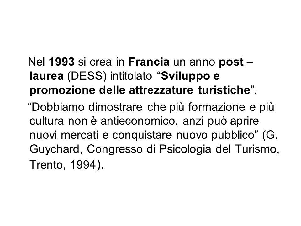 Nel 1993 si crea in Francia un anno post – laurea (DESS) intitolato Sviluppo e promozione delle attrezzature turistiche. Dobbiamo dimostrare che più f