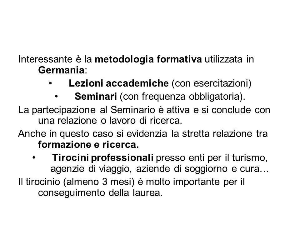 Interessante è la metodologia formativa utilizzata in Germania: Lezioni accademiche (con esercitazioni) Seminari (con frequenza obbligatoria). La part