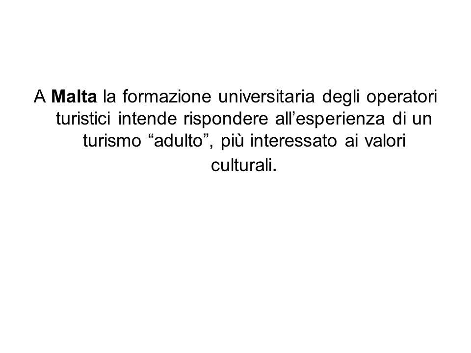 A Malta la formazione universitaria degli operatori turistici intende rispondere allesperienza di un turismo adulto, più interessato ai valori cultura