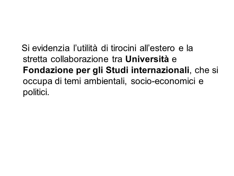 Si evidenzia lutilità di tirocini allestero e la stretta collaborazione tra Università e Fondazione per gli Studi internazionali, che si occupa di tem