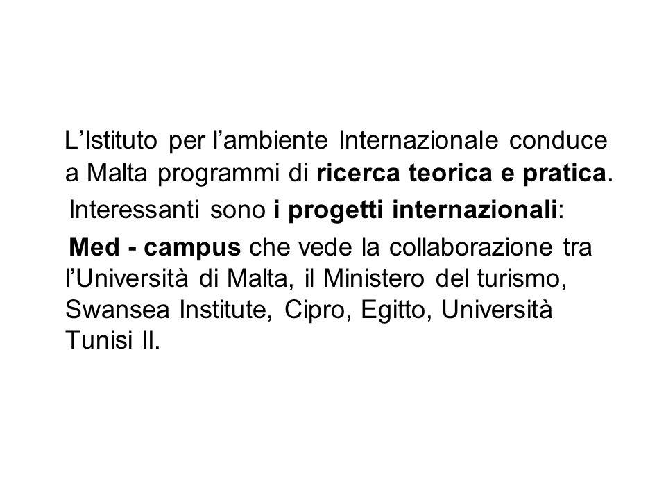 LIstituto per lambiente Internazionale conduce a Malta programmi di ricerca teorica e pratica. Interessanti sono i progetti internazionali: Med - camp