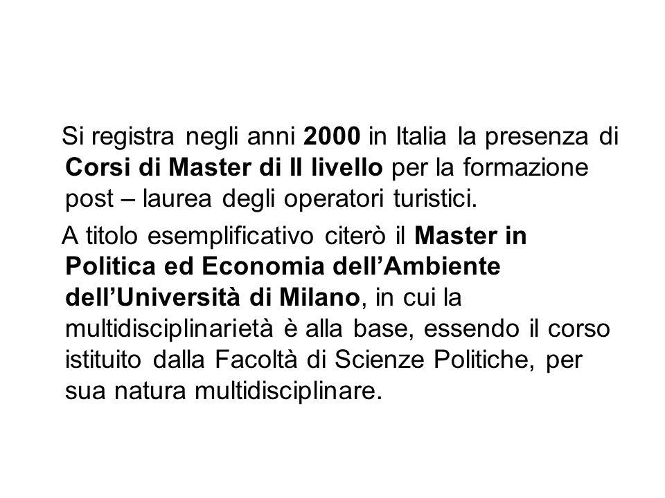 Si registra negli anni 2000 in Italia la presenza di Corsi di Master di II livello per la formazione post – laurea degli operatori turistici. A titolo