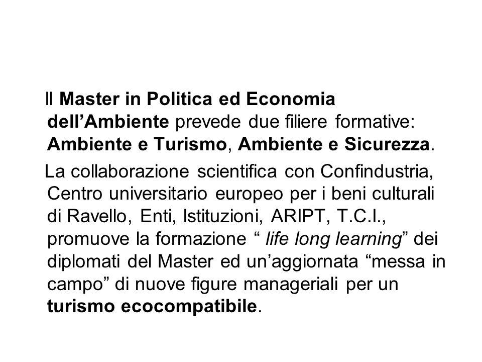 Il Master in Politica ed Economia dellAmbiente prevede due filiere formative: Ambiente e Turismo, Ambiente e Sicurezza. La collaborazione scientifica