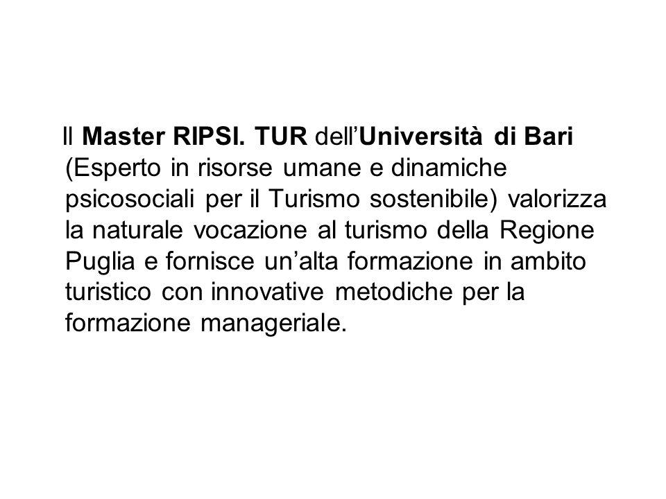 Il Master RIPSI. TUR dellUniversità di Bari (Esperto in risorse umane e dinamiche psicosociali per il Turismo sostenibile) valorizza la naturale vocaz
