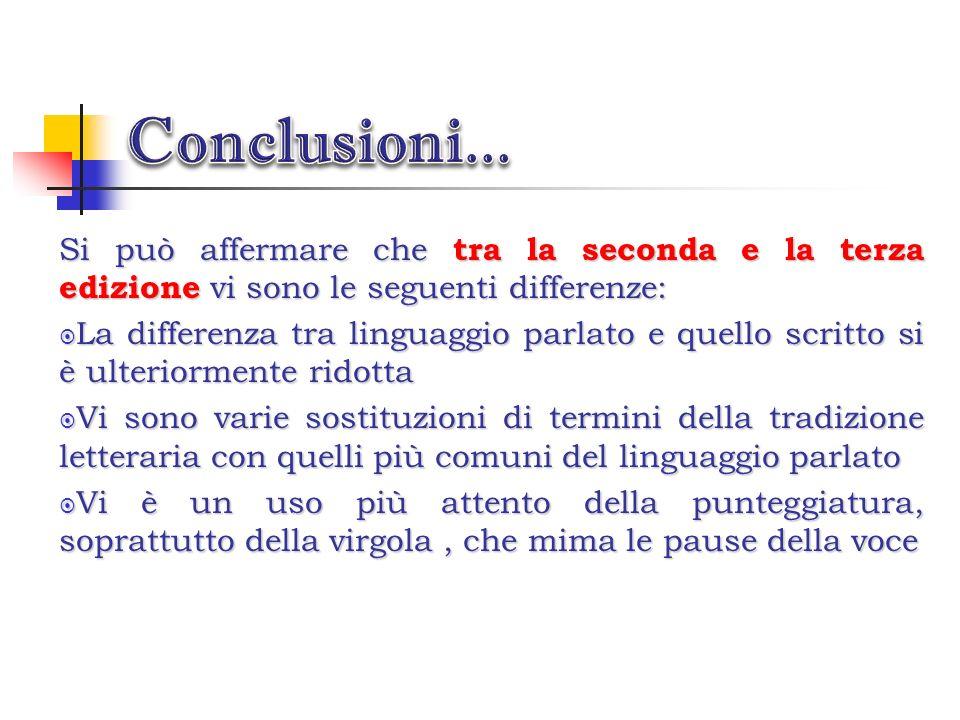Possiamo concludere affermando che tra la prima e la seconda stesura vi sono le seguenti differenze: Il brano tratto dal Fermo e Lucia è più lungo e p