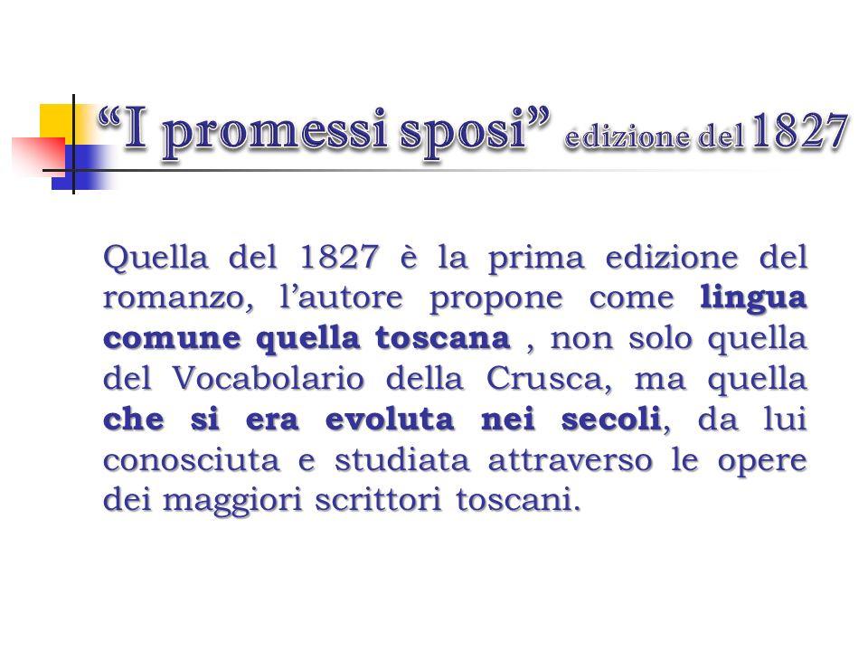 La prima scelta linguistica proposta è quella contenuta nel Fermo e Lucia, così definita successivamente da Manzoni stesso: Un composto indigesto di f