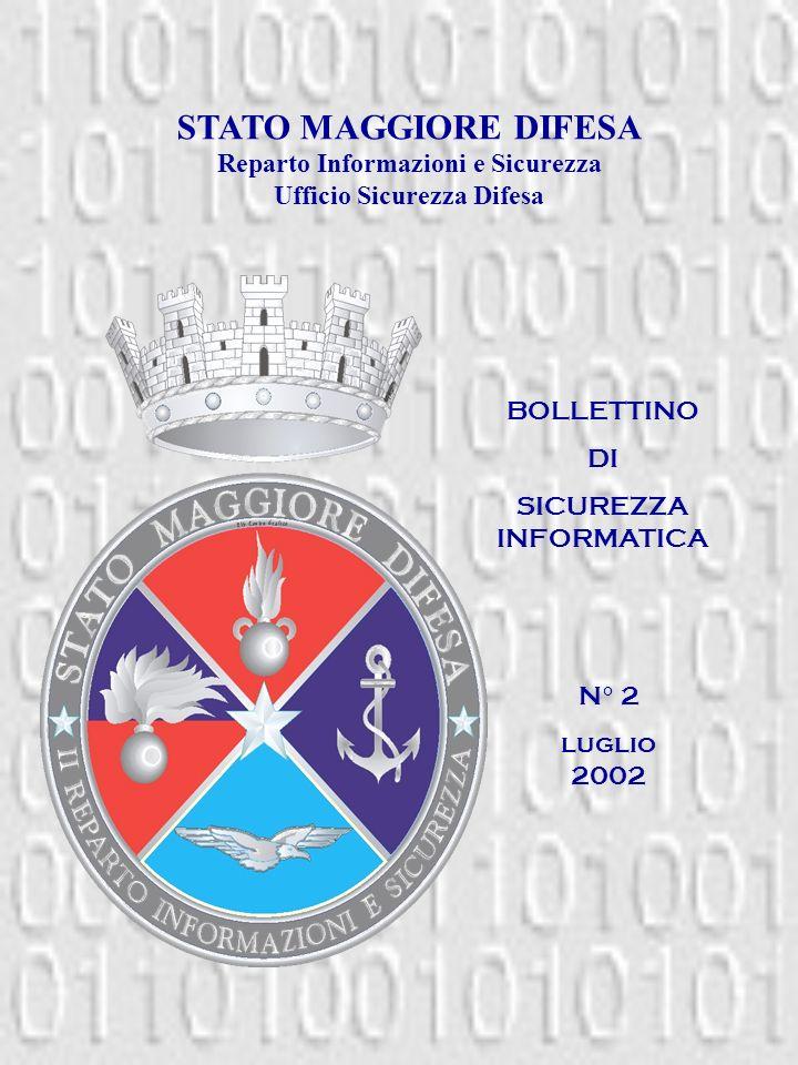 BOLLETTINO DI SICUREZZA INFORMATICA N° 2 luglio 2002 STATO MAGGIORE DIFESA Reparto Informazioni e Sicurezza Ufficio Sicurezza Difesa