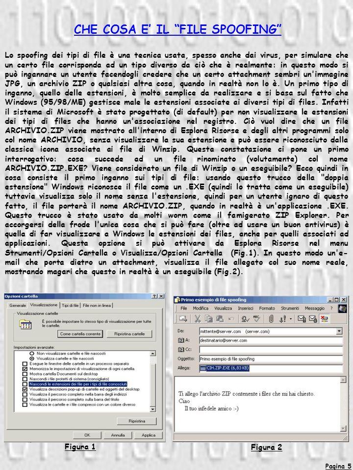 IL FILE TYPE SPOOFING Lo spoofing dei tipi di file è una tecnica usata, spesso anche dai virus, per simulare che un certo file corrisponda ad un tipo