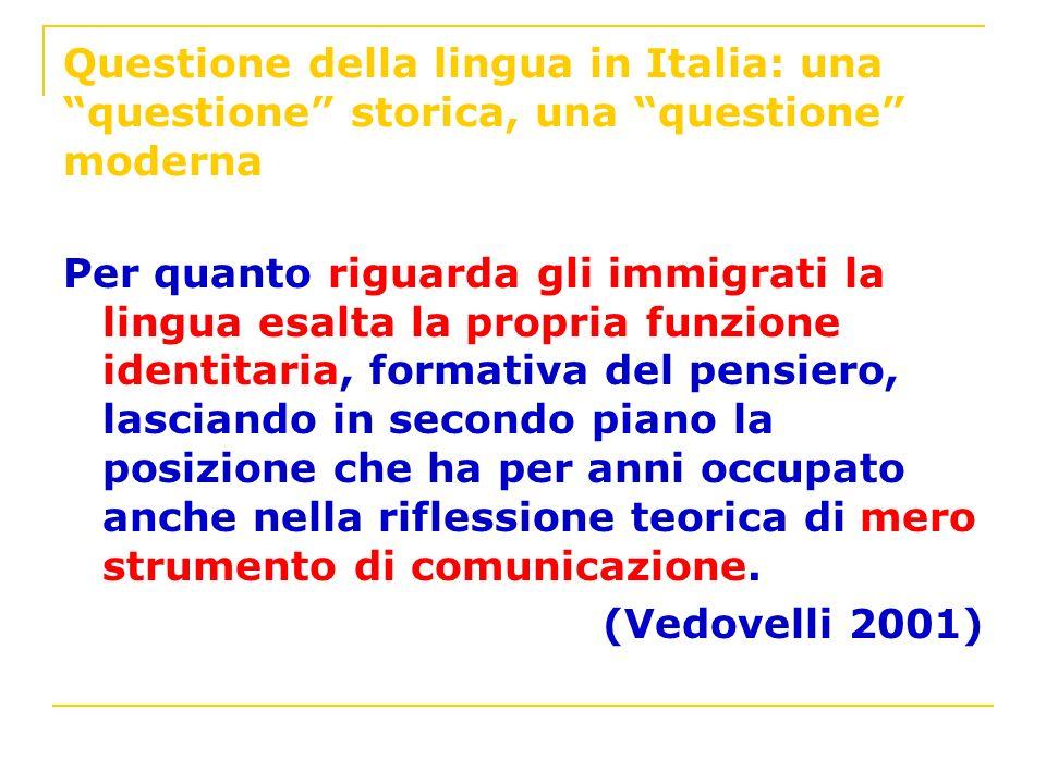 Questione della lingua in Italia: una questione storica, una questione moderna Per quanto riguarda gli immigrati la lingua esalta la propria funzione