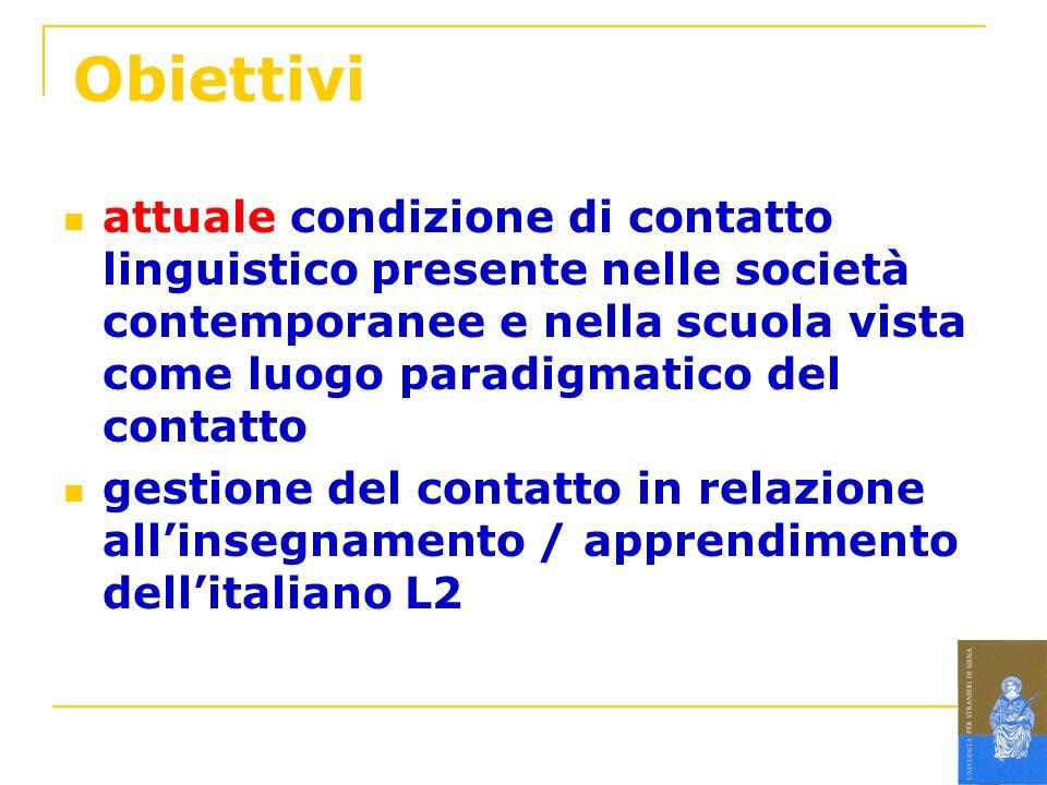 Obiettivi attuale condizione di contatto linguistico presente nelle società contemporanee e nella scuola vista come luogo paradigmatico del contatto g