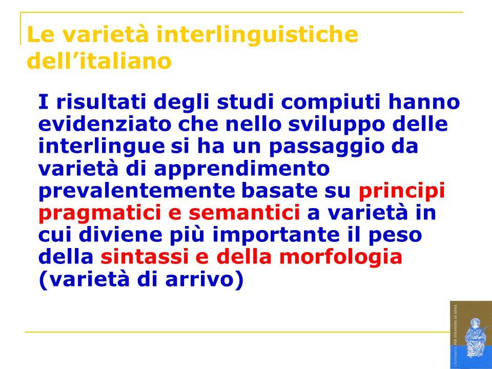 Le varietà interlinguistiche dellitaliano I risultati degli studi compiuti hanno evidenziato che nello sviluppo delle interlingue si ha un passaggio d