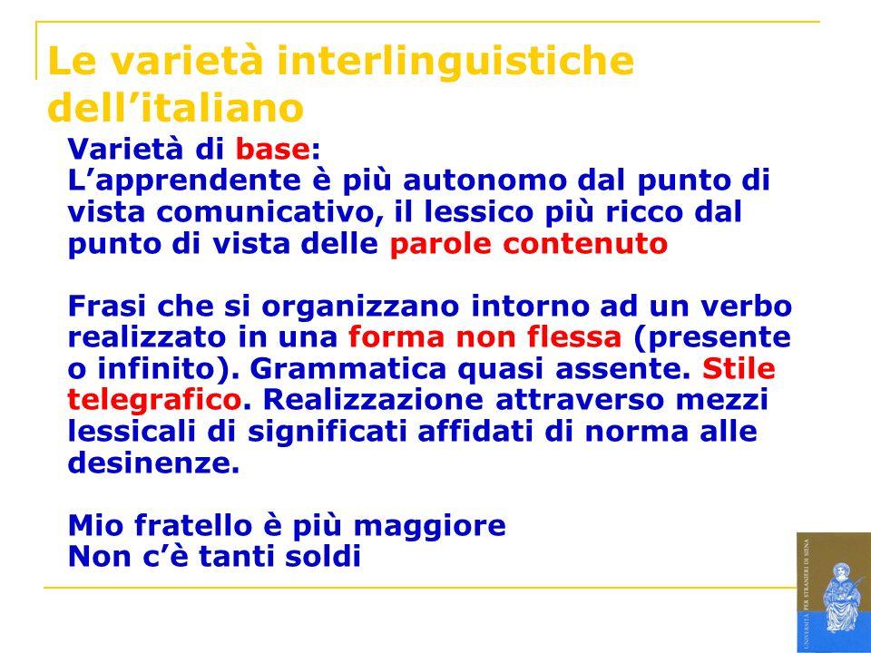Le varietà interlinguistiche dellitaliano Varietà di base: Lapprendente è più autonomo dal punto di vista comunicativo, il lessico più ricco dal punto
