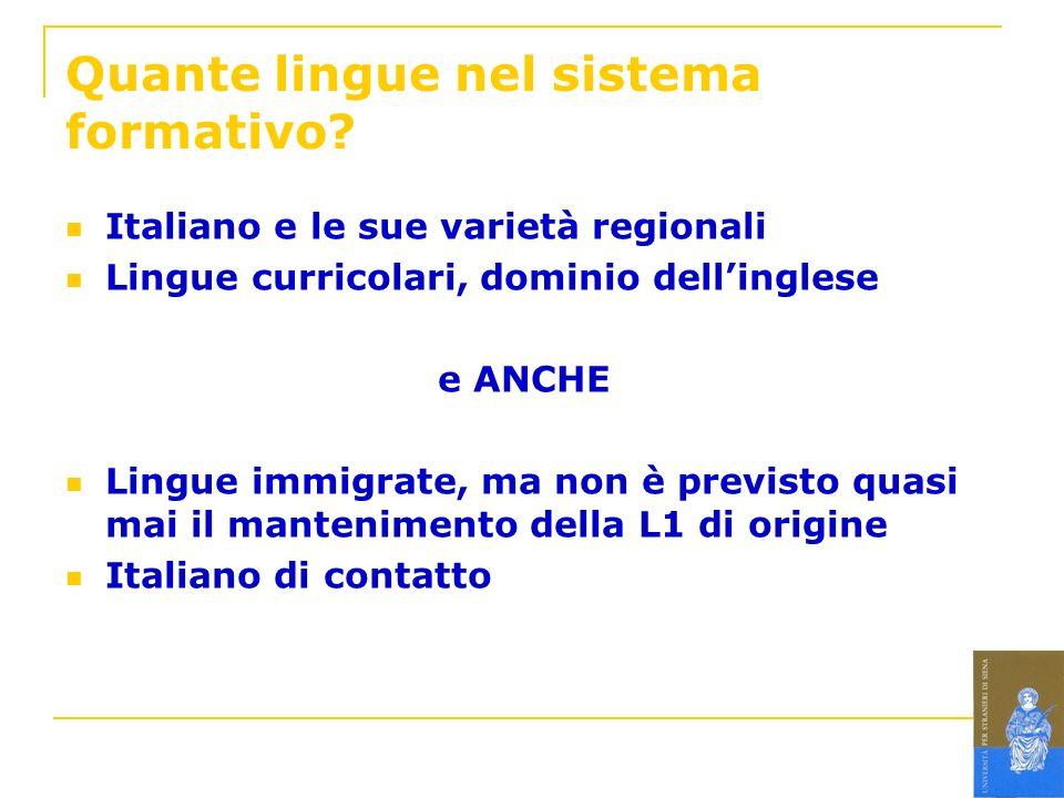 Quante lingue nel sistema formativo? Italiano e le sue varietà regionali Lingue curricolari, dominio dellinglese e ANCHE Lingue immigrate, ma non è pr