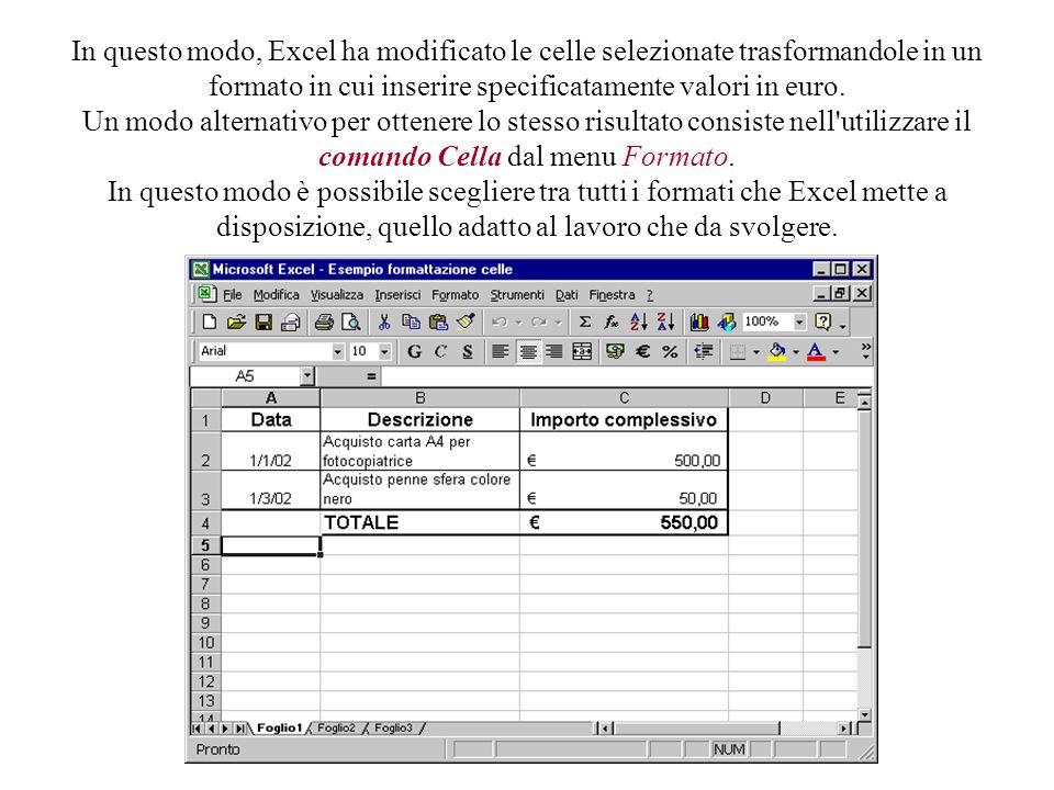 Con Excel è possibile modificare sia l'aspetto del testo (tipo di carattere, allineamento, dimensione) sia l'aspetto dei numeri. Per questi ultimi, oc