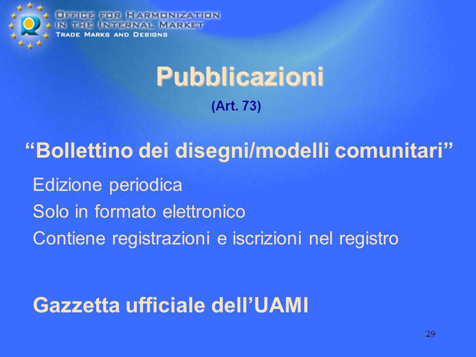 29 Pubblicazioni Bollettino dei disegni/modelli comunitari Edizione periodica Solo in formato elettronico Contiene registrazioni e iscrizioni nel regi