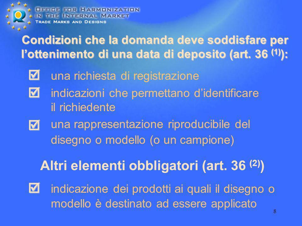 8 Condizioni che la domanda deve soddisfare per lottenimento di una data di deposito (art. 36 (1) ): Altri elementi obbligatori (art. 36 (2) ) una ric