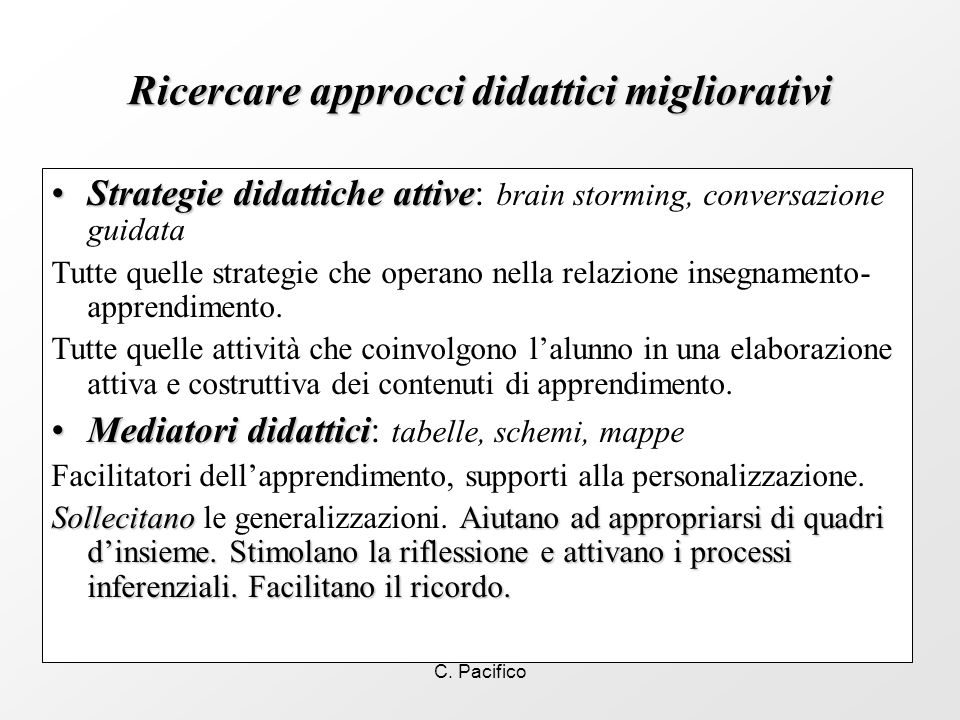 C. Pacifico Ricercare approcci didattici migliorativi Strategie didattiche attiveStrategie didattiche attive: brain storming, conversazione guidata Tu